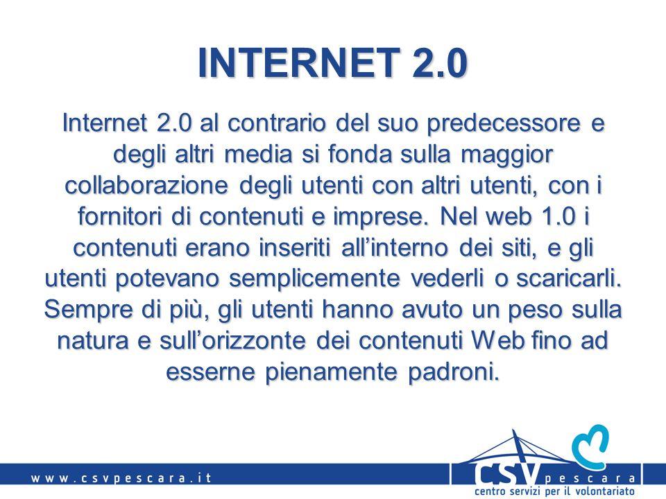 INTERNET 2.0 Internet 2.0 al contrario del suo predecessore e degli altri media si fonda sulla maggior collaborazione degli utenti con altri utenti, con i fornitori di contenuti e imprese.