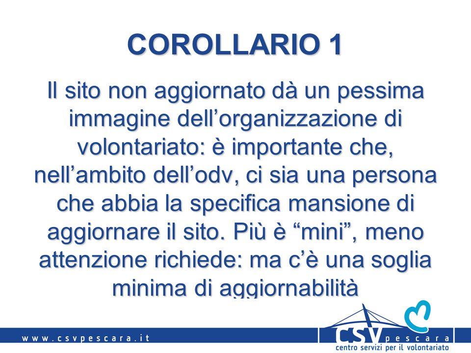 COROLLARIO 1 Il sito non aggiornato dà un pessima immagine dellorganizzazione di volontariato: è importante che, nellambito dellodv, ci sia una person