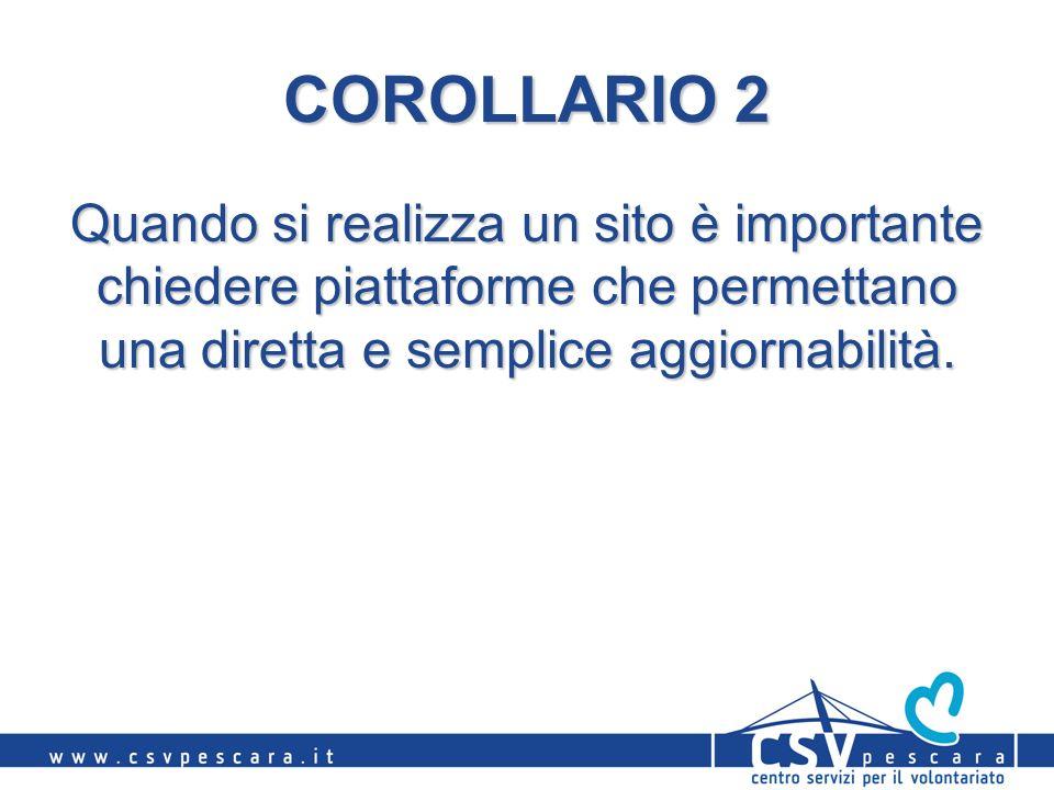 COROLLARIO 2 Quando si realizza un sito è importante chiedere piattaforme che permettano una diretta e semplice aggiornabilità.