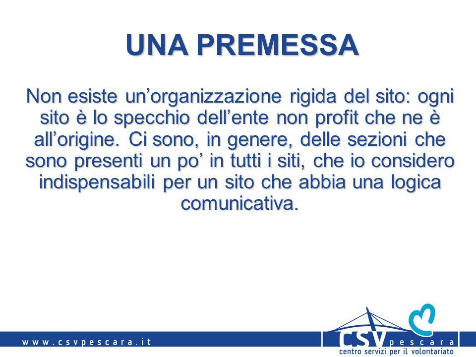 UNA PREMESSA Non esiste unorganizzazione rigida del sito: ogni sito è lo specchio dellente non profit che ne è allorigine.