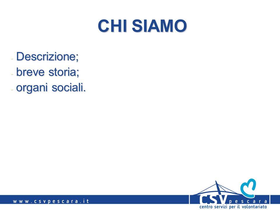 CHI SIAMO - Descrizione; - breve storia; - organi sociali.