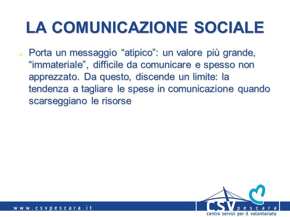 LA COMUNICAZIONE SOCIALE Porta un messaggio atipico: un valore più grande, immateriale, difficile da comunicare e spesso non apprezzato. Da questo, di