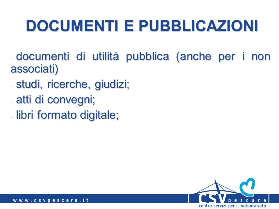DOCUMENTI E PUBBLICAZIONI - documenti di utilità pubblica (anche per i non associati) - studi, ricerche, giudizi; - atti di convegni; - libri formato digitale;