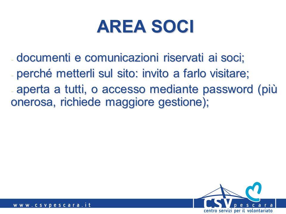 AREA SOCI - documenti e comunicazioni riservati ai soci; - perché metterli sul sito: invito a farlo visitare; - aperta a tutti, o accesso mediante password (più onerosa, richiede maggiore gestione);