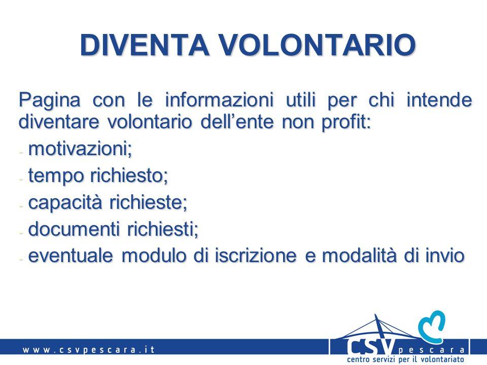 DIVENTA VOLONTARIO Pagina con le informazioni utili per chi intende diventare volontario dellente non profit: - motivazioni; - tempo richiesto; - capa