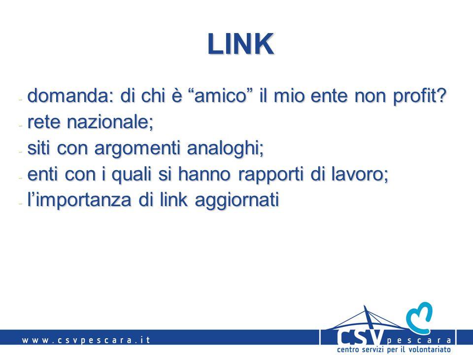 LINK - domanda: di chi è amico il mio ente non profit? - rete nazionale; - siti con argomenti analoghi; - enti con i quali si hanno rapporti di lavoro