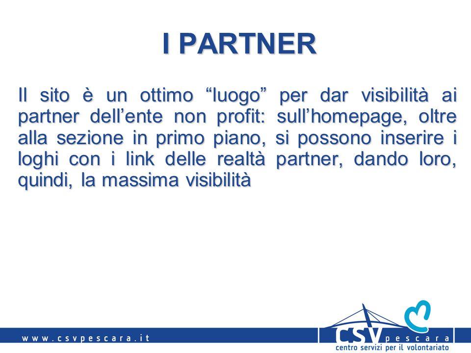 I PARTNER Il sito è un ottimo luogo per dar visibilità ai partner dellente non profit: sullhomepage, oltre alla sezione in primo piano, si possono inserire i loghi con i link delle realtà partner, dando loro, quindi, la massima visibilità