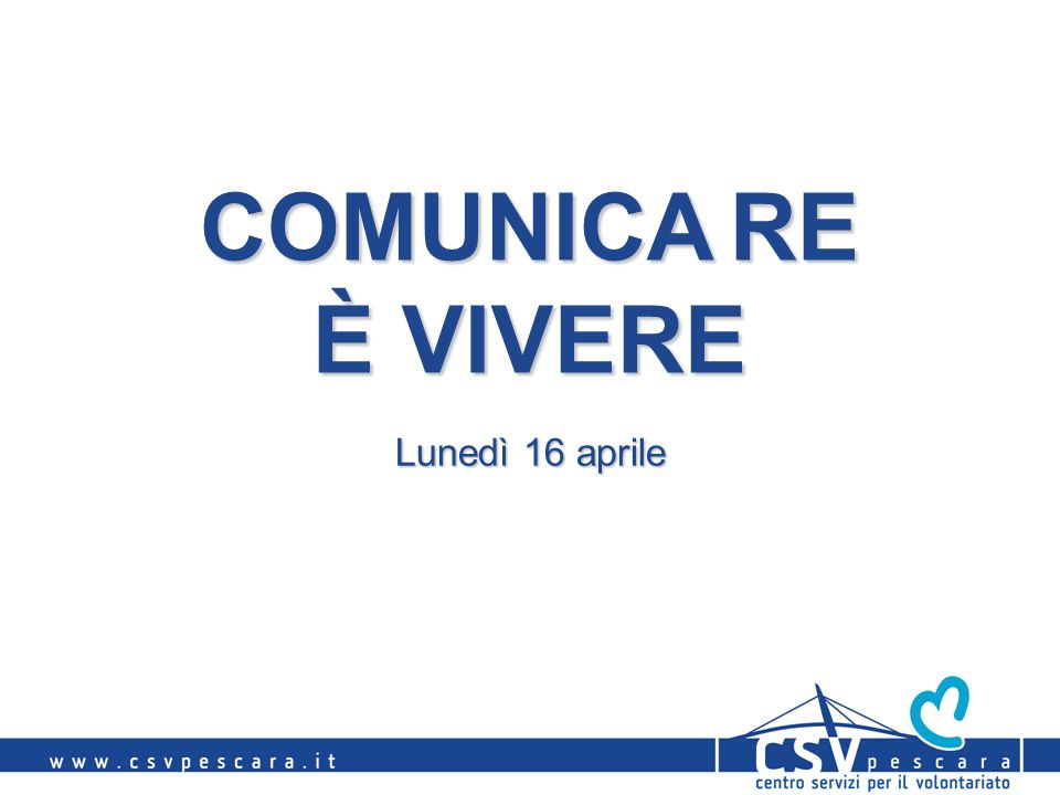COMUNICARE È VIVERE Lunedì 16 aprile