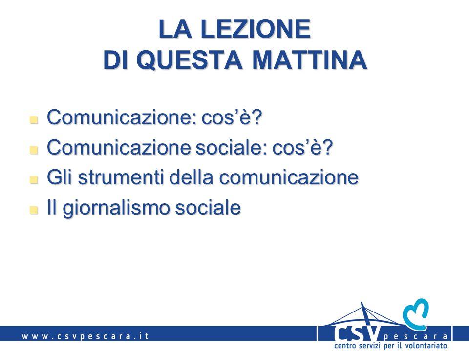 LA LEZIONE DI QUESTA MATTINA Comunicazione: cosè? Comunicazione: cosè? Comunicazione sociale: cosè? Comunicazione sociale: cosè? Gli strumenti della c