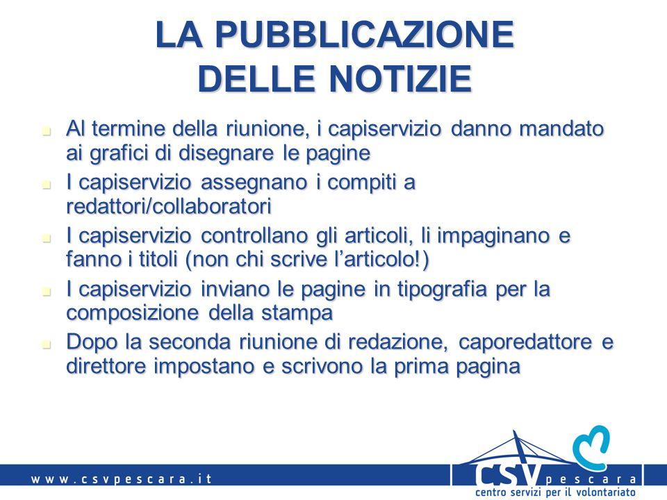LA PUBBLICAZIONE DELLE NOTIZIE Al termine della riunione, i capiservizio danno mandato ai grafici di disegnare le pagine Al termine della riunione, i