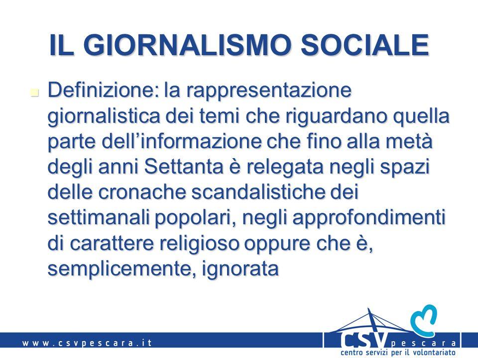 IL GIORNALISMO SOCIALE Definizione: la rappresentazione giornalistica dei temi che riguardano quella parte dellinformazione che fino alla metà degli a