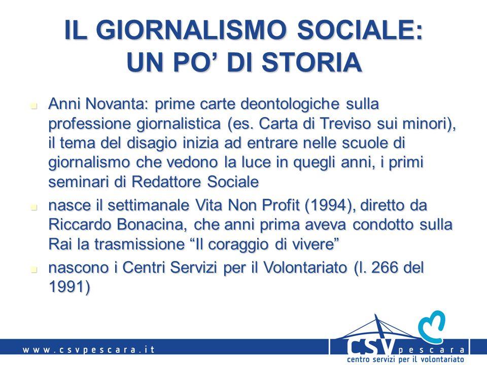 IL GIORNALISMO SOCIALE: UN PO DI STORIA Anni Novanta: prime carte deontologiche sulla professione giornalistica (es. Carta di Treviso sui minori), il