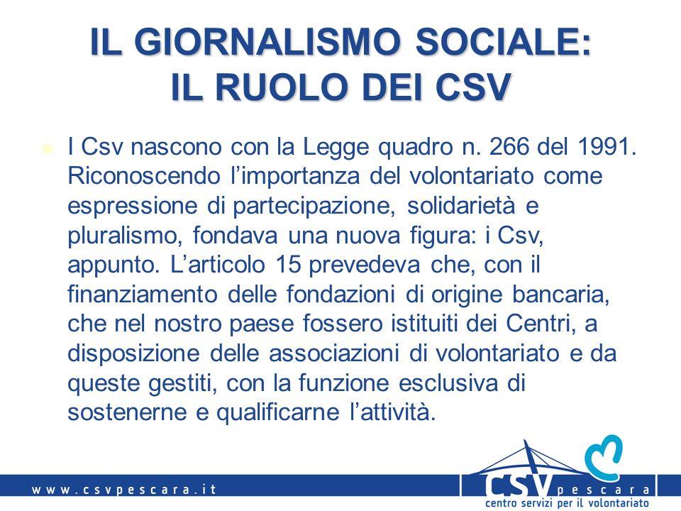 IL GIORNALISMO SOCIALE: IL RUOLO DEI CSV I Csv nascono con la Legge quadro n. 266 del 1991. Riconoscendo limportanza del volontariato come espressione