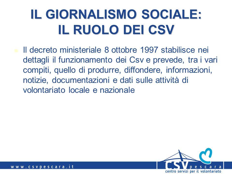 IL GIORNALISMO SOCIALE: IL RUOLO DEI CSV Il decreto ministeriale 8 ottobre 1997 stabilisce nei dettagli il funzionamento dei Csv e prevede, tra i vari
