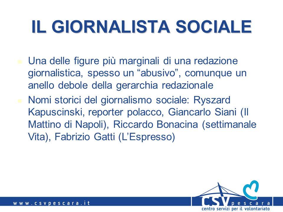 IL GIORNALISTA SOCIALE Una delle figure più marginali di una redazione giornalistica, spesso un abusivo, comunque un anello debole della gerarchia red