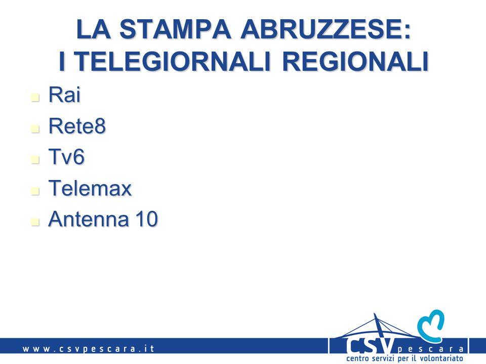 LA STAMPA ABRUZZESE: I TELEGIORNALI REGIONALI Rai Rai Rete8 Rete8 Tv6 Tv6 Telemax Telemax Antenna 10 Antenna 10