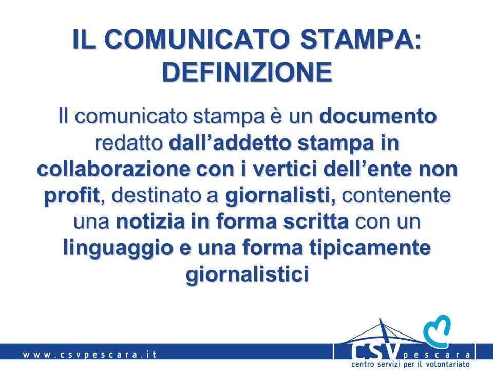IL COMUNICATO STAMPA: DEFINIZIONE Il comunicato stampa è un documento redatto dalladdetto stampa in collaborazione con i vertici dellente non profit,