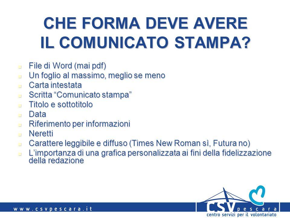 CHE FORMA DEVE AVERE IL COMUNICATO STAMPA? File di Word (mai pdf) File di Word (mai pdf) Un foglio al massimo, meglio se meno Un foglio al massimo, me