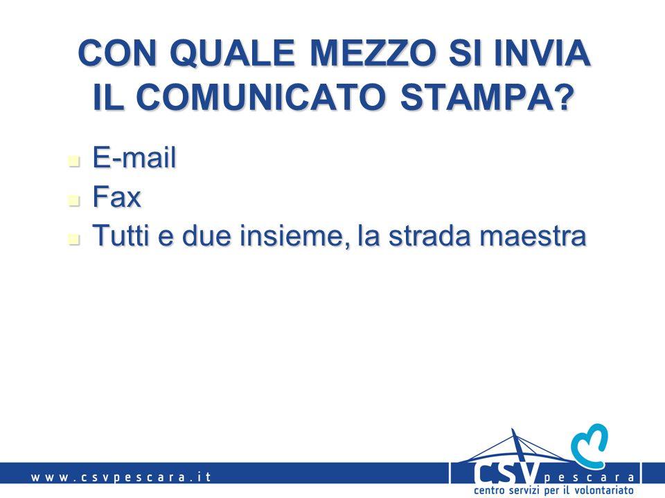 CON QUALE MEZZO SI INVIA IL COMUNICATO STAMPA? E-mail E-mail Fax Fax Tutti e due insieme, la strada maestra Tutti e due insieme, la strada maestra