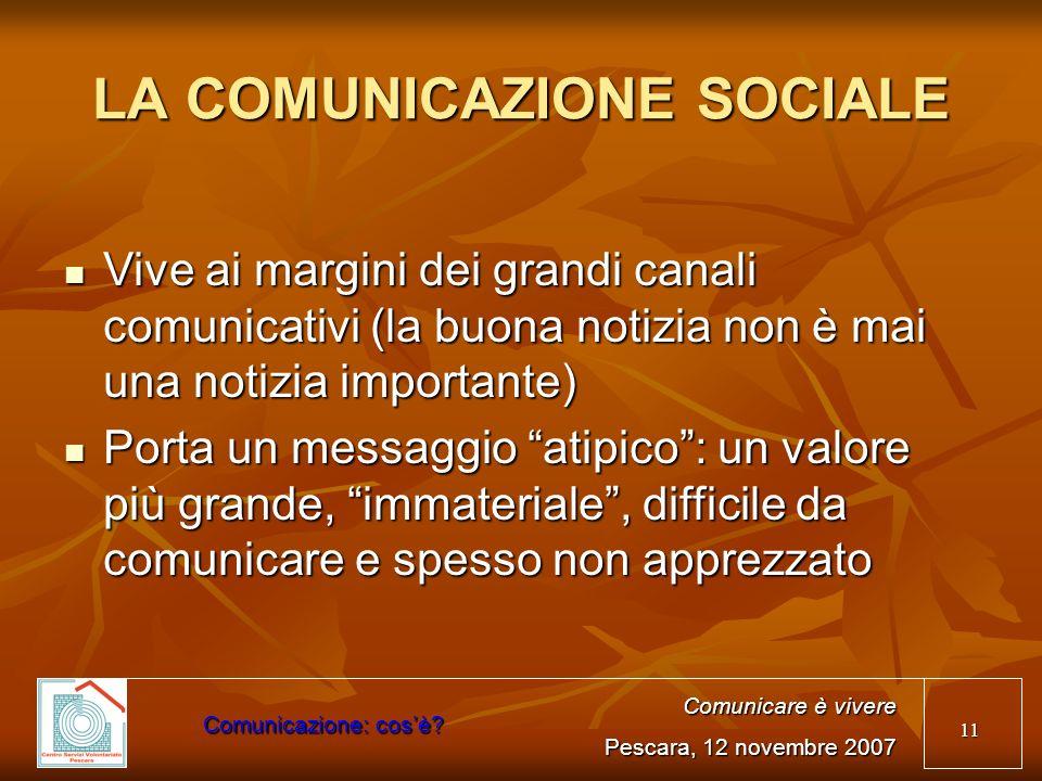 11 LA COMUNICAZIONE SOCIALE Vive ai margini dei grandi canali comunicativi (la buona notizia non è mai una notizia importante) Vive ai margini dei gra