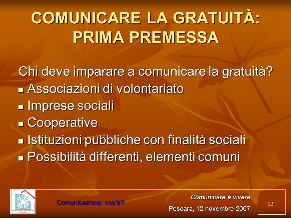 12 COMUNICARE LA GRATUITÀ: PRIMA PREMESSA Chi deve imparare a comunicare la gratuità? Associazioni di volontariato Associazioni di volontariato Impres