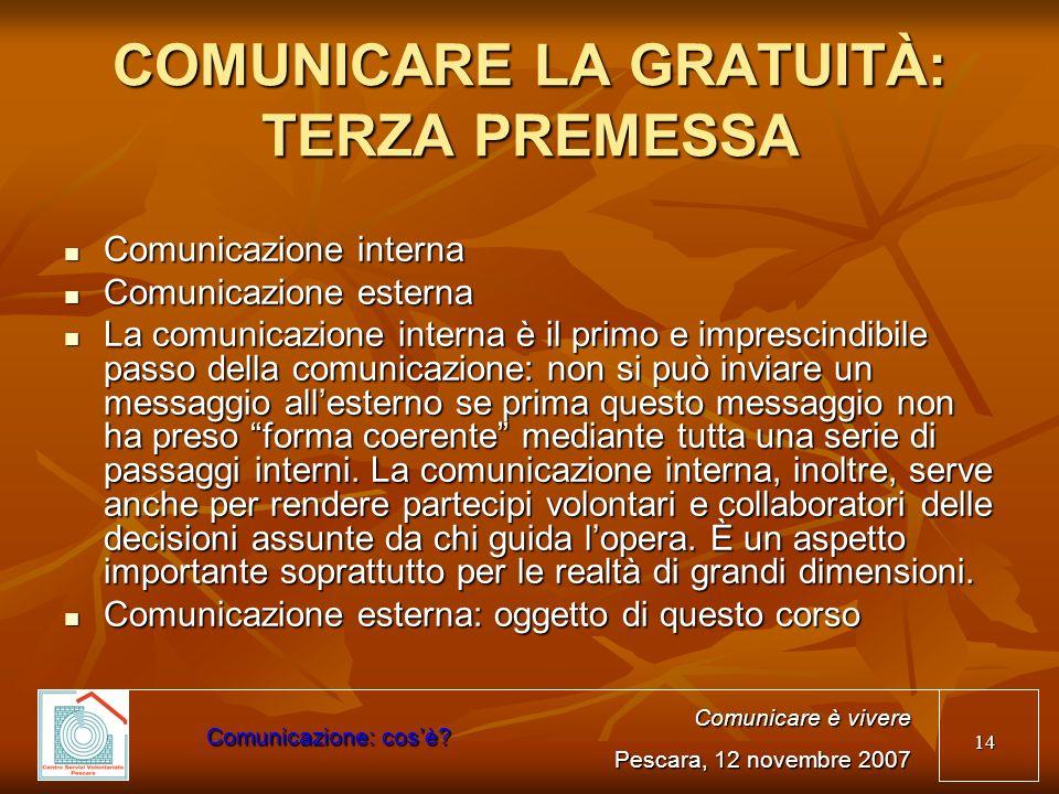 14 COMUNICARE LA GRATUITÀ: TERZA PREMESSA Comunicazione interna Comunicazione interna Comunicazione esterna Comunicazione esterna La comunicazione int