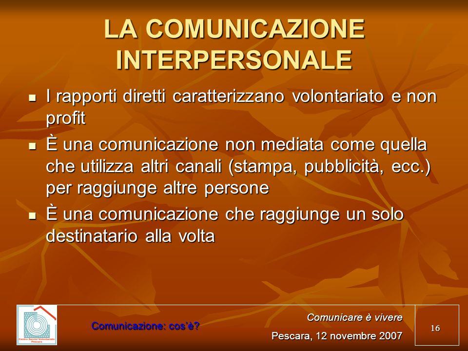 16 LA COMUNICAZIONE INTERPERSONALE I rapporti diretti caratterizzano volontariato e non profit I rapporti diretti caratterizzano volontariato e non pr