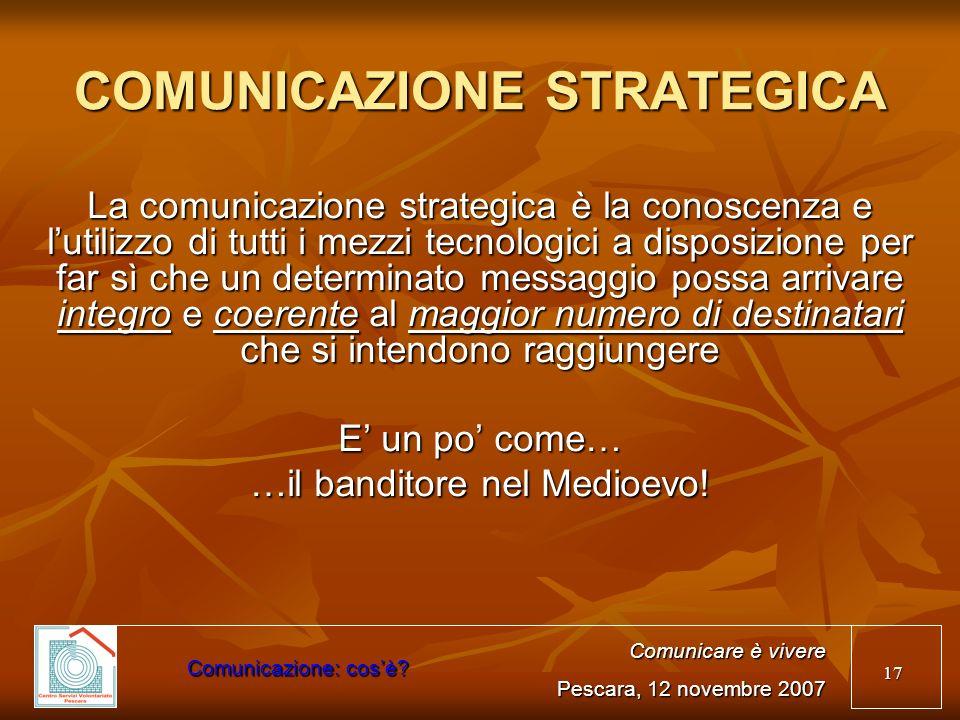 17 COMUNICAZIONE STRATEGICA La comunicazione strategica è la conoscenza e lutilizzo di tutti i mezzi tecnologici a disposizione per far sì che un dete