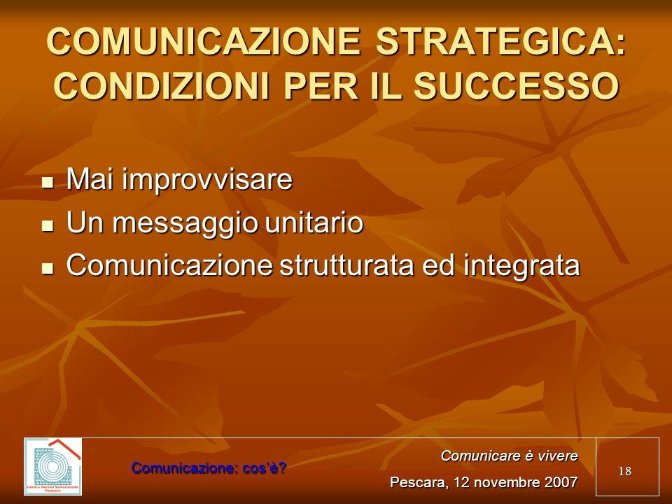 18 COMUNICAZIONE STRATEGICA: CONDIZIONI PER IL SUCCESSO Mai improvvisare Mai improvvisare Un messaggio unitario Un messaggio unitario Comunicazione st