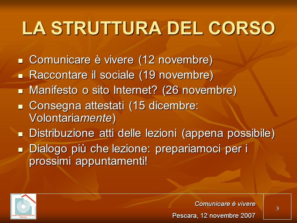 3 LA STRUTTURA DEL CORSO Comunicare è vivere (12 novembre) Comunicare è vivere (12 novembre) Raccontare il sociale (19 novembre) Raccontare il sociale