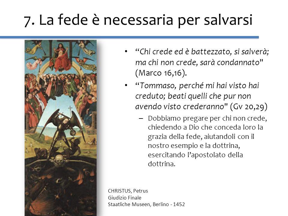 7. La fede è necessaria per salvarsi Chi crede ed è battezzato, si salverà; ma chi non crede, sarà condannato