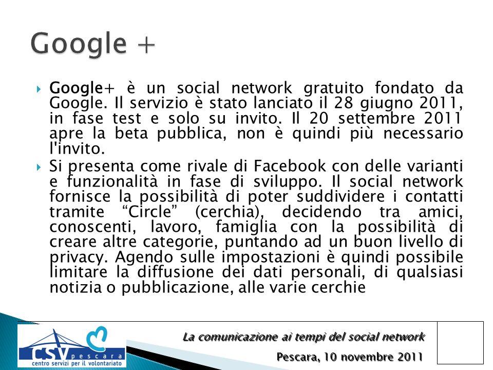 La comunicazione ai tempi del social network Pescara, 10 novembre 2011 Google+ è un social network gratuito fondato da Google. Il servizio è stato lan