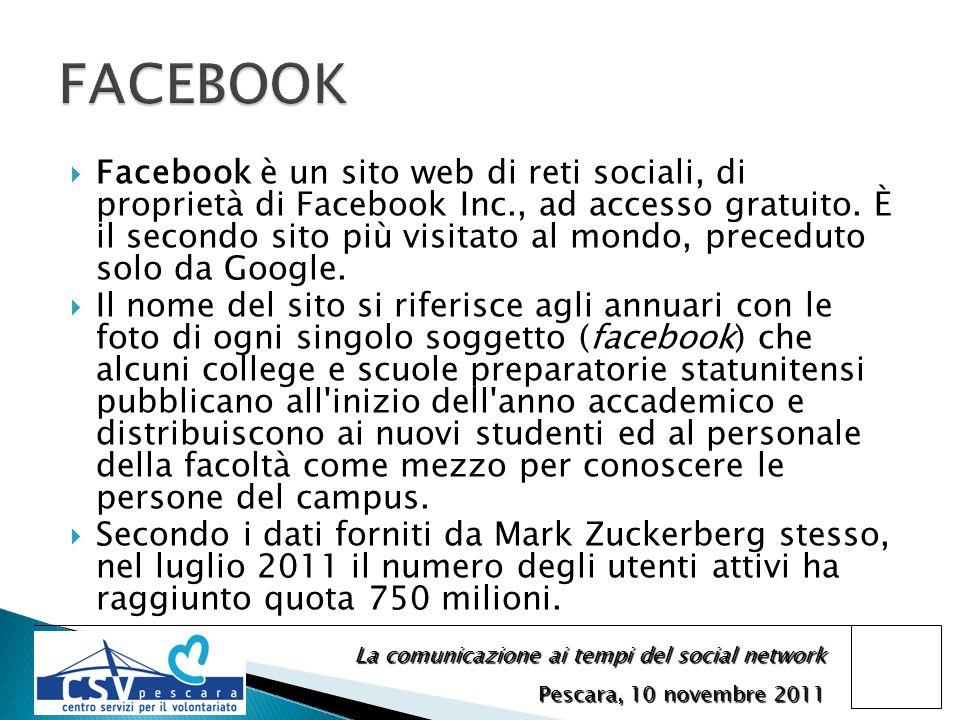 La comunicazione ai tempi del social network Pescara, 10 novembre 2011 Facebook è un sito web di reti sociali, di proprietà di Facebook Inc., ad accesso gratuito.