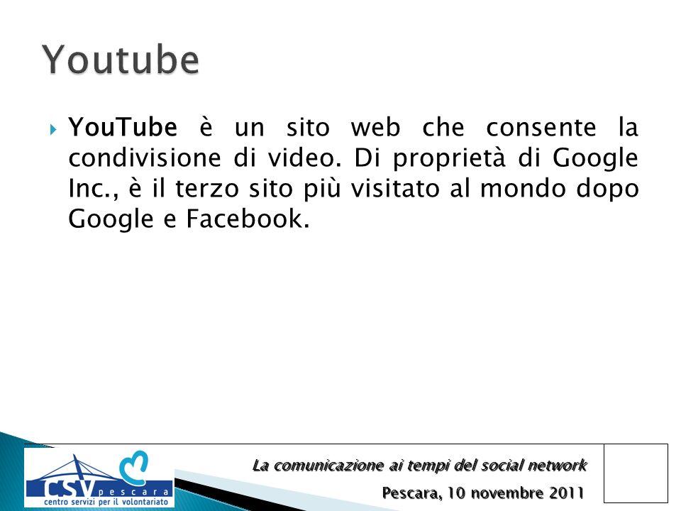 La comunicazione ai tempi del social network Pescara, 10 novembre 2011 YouTube è un sito web che consente la condivisione di video. Di proprietà di Go