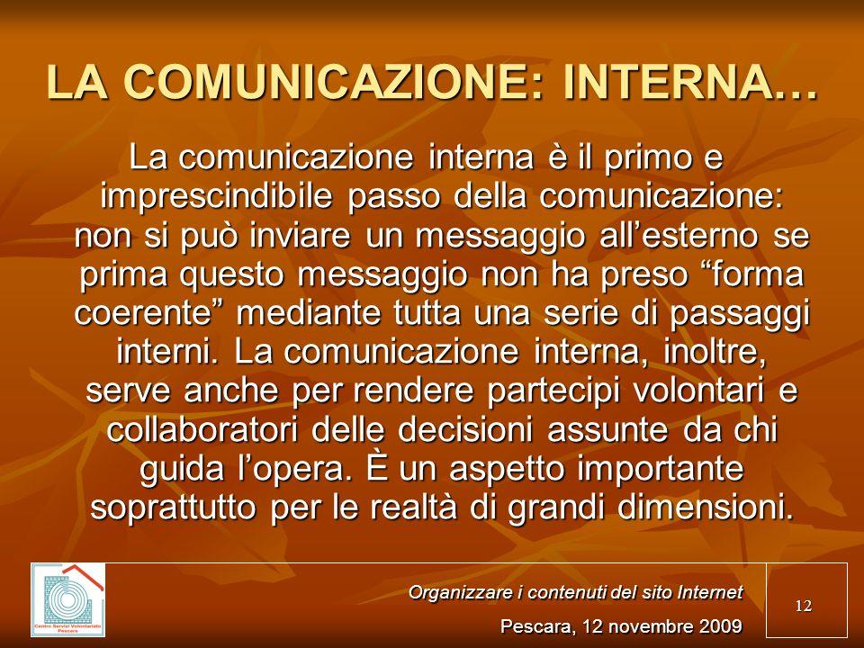 12 LA COMUNICAZIONE: INTERNA… La comunicazione interna è il primo e imprescindibile passo della comunicazione: non si può inviare un messaggio allesterno se prima questo messaggio non ha preso forma coerente mediante tutta una serie di passaggi interni.