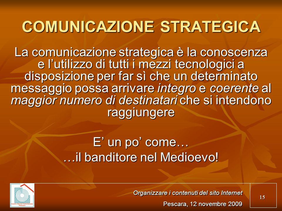 15 COMUNICAZIONE STRATEGICA La comunicazione strategica è la conoscenza e lutilizzo di tutti i mezzi tecnologici a disposizione per far sì che un determinato messaggio possa arrivare integro e coerente al maggior numero di destinatari che si intendono raggiungere E un po come… …il banditore nel Medioevo.