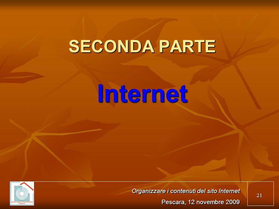 21 SECONDA PARTE Internet Organizzare i contenuti del sito Internet Pescara, 12 novembre 2009