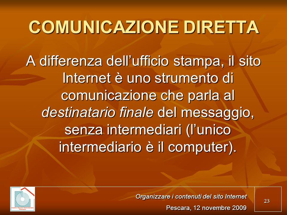 23 COMUNICAZIONE DIRETTA A differenza dellufficio stampa, il sito Internet è uno strumento di comunicazione che parla al destinatario finale del messaggio, senza intermediari (lunico intermediario è il computer).