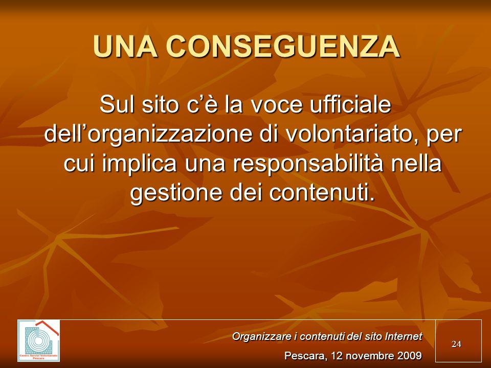 24 UNA CONSEGUENZA Sul sito cè la voce ufficiale dellorganizzazione di volontariato, per cui implica una responsabilità nella gestione dei contenuti.