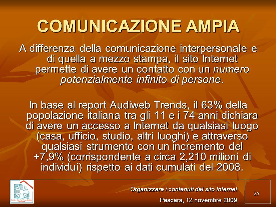 25 COMUNICAZIONE AMPIA A differenza della comunicazione interpersonale e di quella a mezzo stampa, il sito Internet permette di avere un contatto con un numero potenzialmente infinito di persone.
