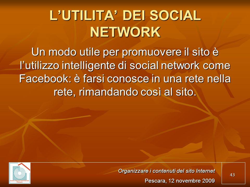 43 LUTILITA DEI SOCIAL NETWORK Un modo utile per promuovere il sito è lutilizzo intelligente di social network come Facebook: è farsi conosce in una rete nella rete, rimandando così al sito.