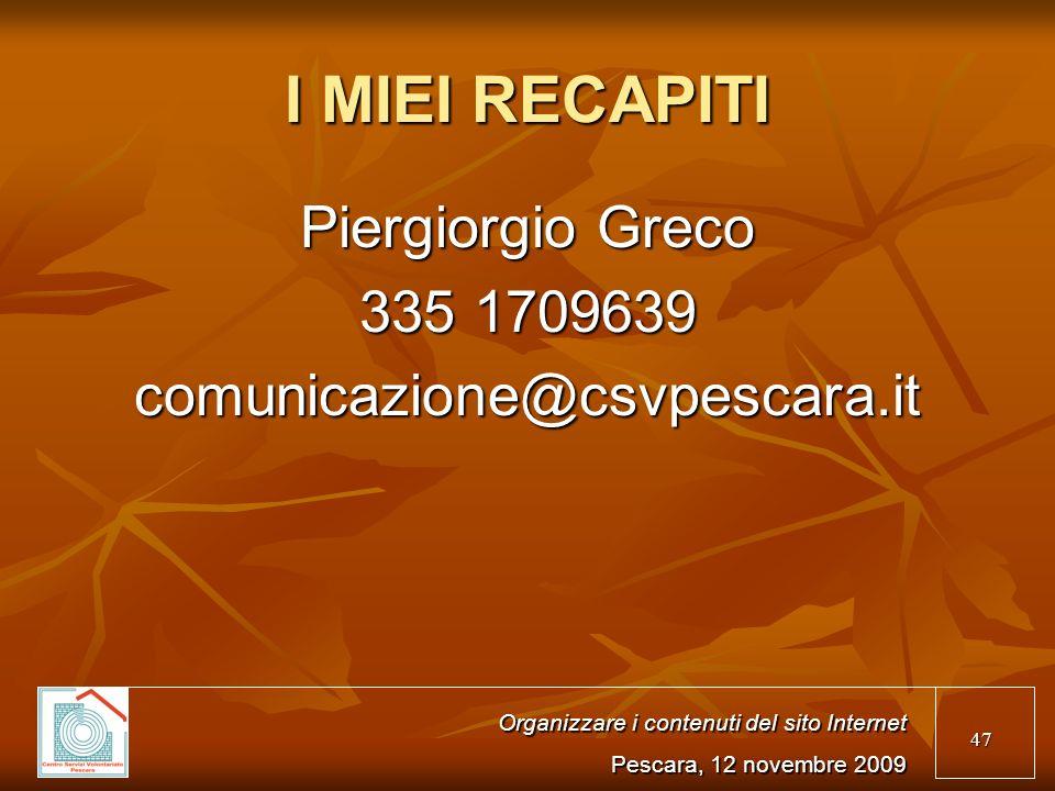 47 I MIEI RECAPITI Piergiorgio Greco 335 1709639 comunicazione@csvpescara.it Organizzare i contenuti del sito Internet Pescara, 12 novembre 2009