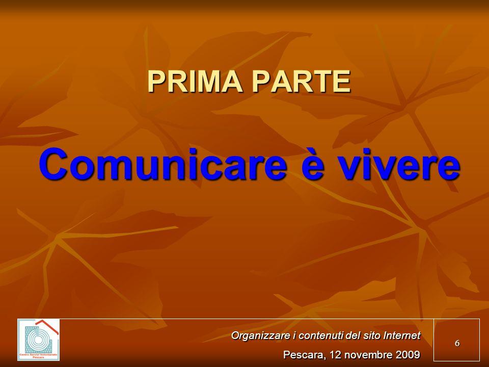 6 PRIMA PARTE Comunicare è vivere Organizzare i contenuti del sito Internet Pescara, 12 novembre 2009