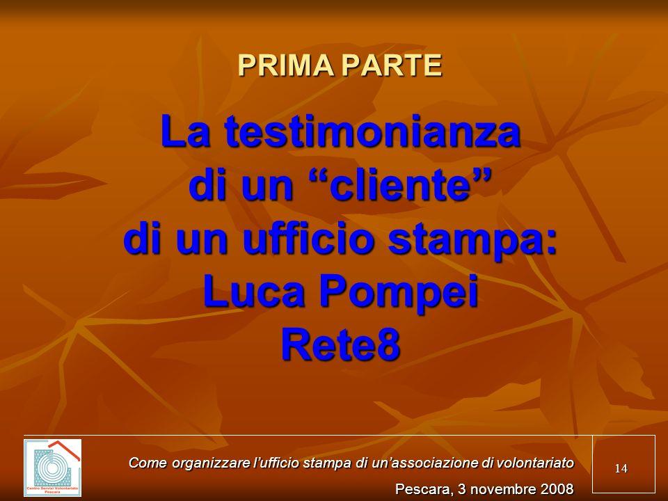 14 PRIMA PARTE La testimonianza di un cliente di un ufficio stampa: Luca Pompei Rete8 Come organizzare lufficio stampa di unassociazione di volontaria