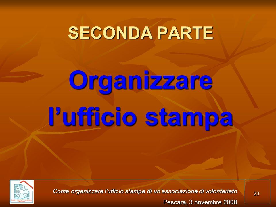 23 SECONDA PARTE Organizzare lufficio stampa Come organizzare lufficio stampa di unassociazione di volontariato Pescara, 3 novembre 2008