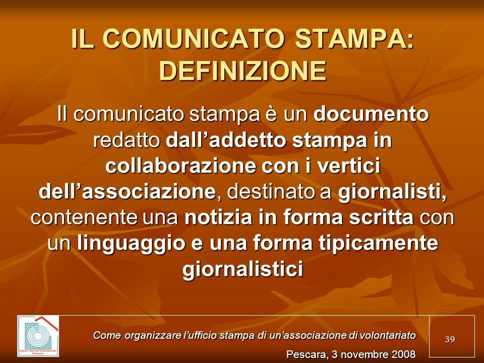 39 IL COMUNICATO STAMPA: DEFINIZIONE Il comunicato stampa è un documento redatto dalladdetto stampa in collaborazione con i vertici dellassociazione,