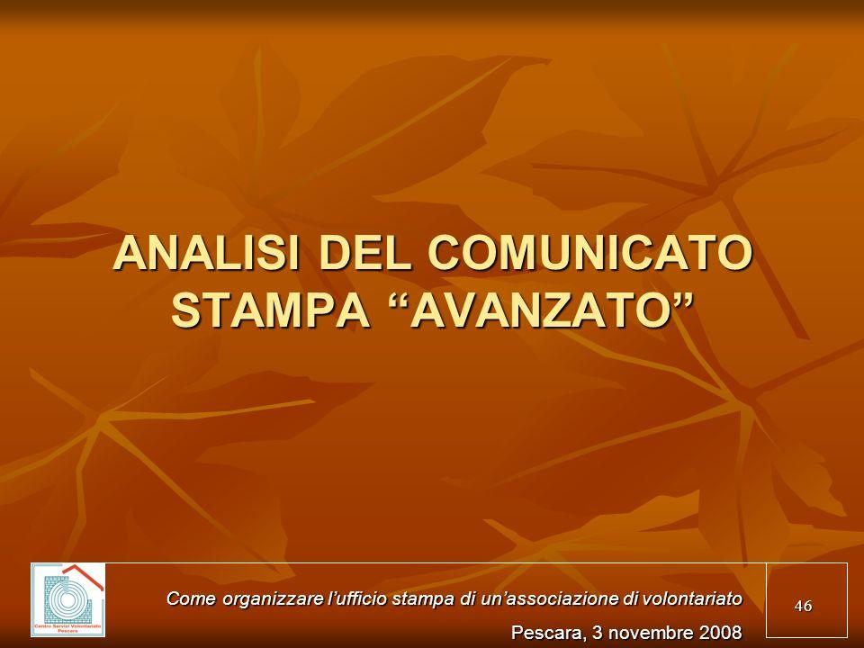 46 ANALISI DEL COMUNICATO STAMPA AVANZATO Come organizzare lufficio stampa di unassociazione di volontariato Pescara, 3 novembre 2008