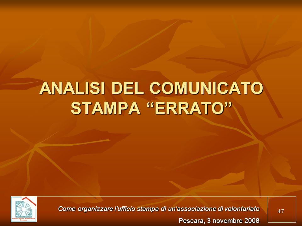 47 ANALISI DEL COMUNICATO STAMPA ERRATO Come organizzare lufficio stampa di unassociazione di volontariato Pescara, 3 novembre 2008