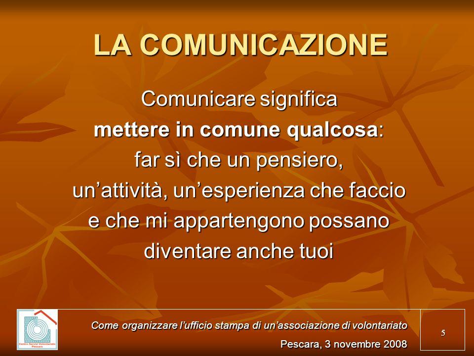 5 LA COMUNICAZIONE Comunicare significa mettere in comune qualcosa: far sì che un pensiero, unattività, unesperienza che faccio e che mi appartengono
