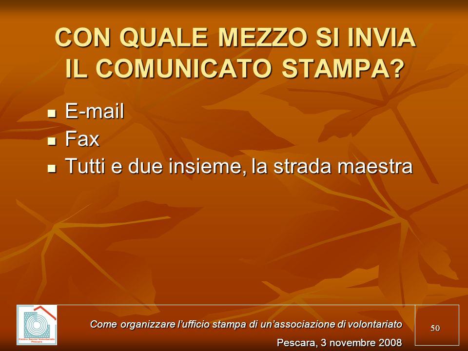 50 CON QUALE MEZZO SI INVIA IL COMUNICATO STAMPA? E-mail E-mail Fax Fax Tutti e due insieme, la strada maestra Tutti e due insieme, la strada maestra